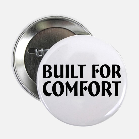 "Built For Comfort 2.25"" Button"
