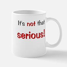 Not That Serious Mug