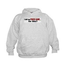 I left my Poker Game for this? Hoodie