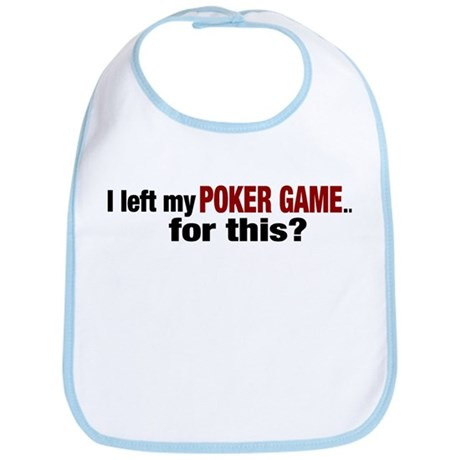 I left my Poker Game for this? Bib