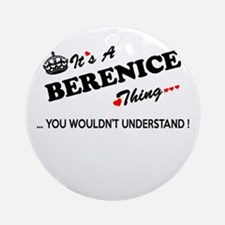 BERENICE thing, you wouldn't unders Round Ornament