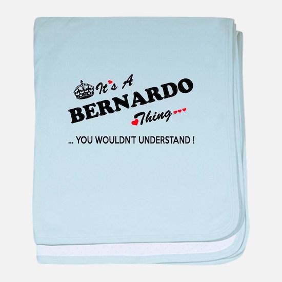 BERNARDO thing, you wouldn't understa baby blanket