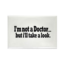 Not a Doctor Take a Look Rectangle Magnet