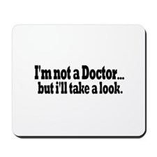 Not a Doctor Take a Look Mousepad