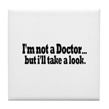 Not a Doctor Take a Look Tile Coaster