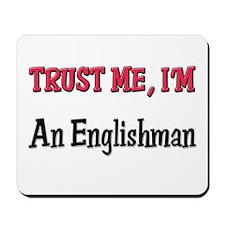 Trusty Me I'm An Englishman Mousepad