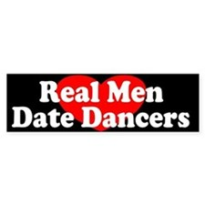 Real Men Date Dancers Bumper Bumper Sticker