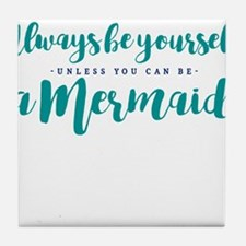 ALWAYS BE A MERMAID Tile Coaster
