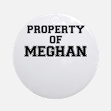 Property of MEGHAN Round Ornament