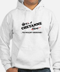 CHEYANNE thing, you wouldn't und Hoodie Sweatshirt