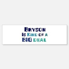 Bryson is a big deal Bumper Bumper Bumper Sticker