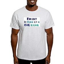 Brent is a big deal T-Shirt