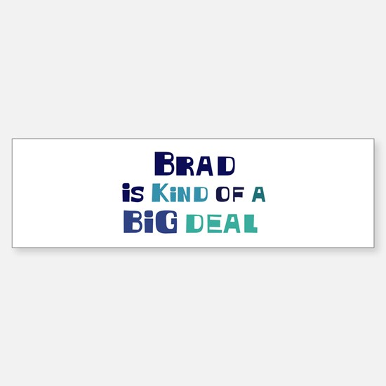 Brad is a big deal Bumper Bumper Bumper Sticker