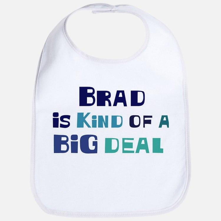 Brad is a big deal Bib