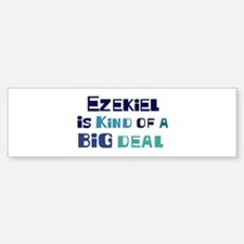 Ezekiel is a big deal Bumper Bumper Bumper Sticker