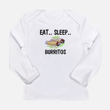 Eat ... Sleep ... BURRITOS Long Sleeve T-Shirt