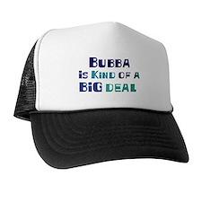Bubba is a big deal Trucker Hat