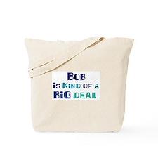 Bob is a big deal Tote Bag