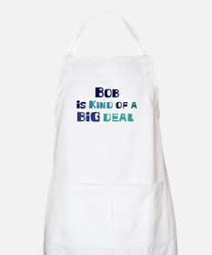 Bob is a big deal BBQ Apron