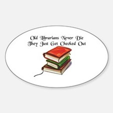 """""""Old Librarians Never Die"""" Sticker (Oval)"""