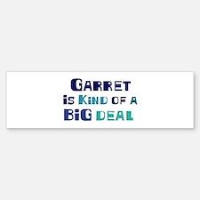 Garret is a big deal Bumper Bumper Bumper Sticker