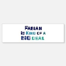 Fabian is a big deal Bumper Bumper Bumper Sticker