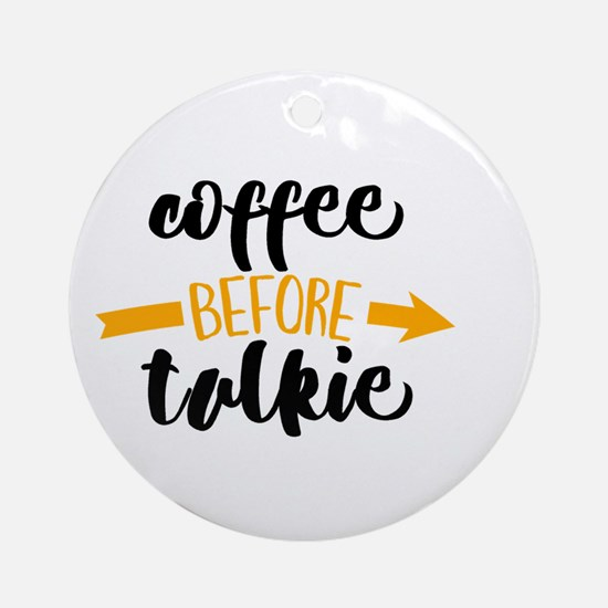 COFFEE BEFORE TALKIE Round Ornament