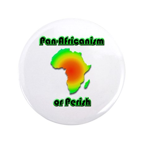 "Pan-Africanism or Perish 19 3.5"" Button"