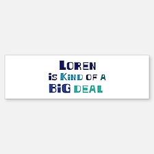 Loren is a big deal Bumper Bumper Bumper Sticker