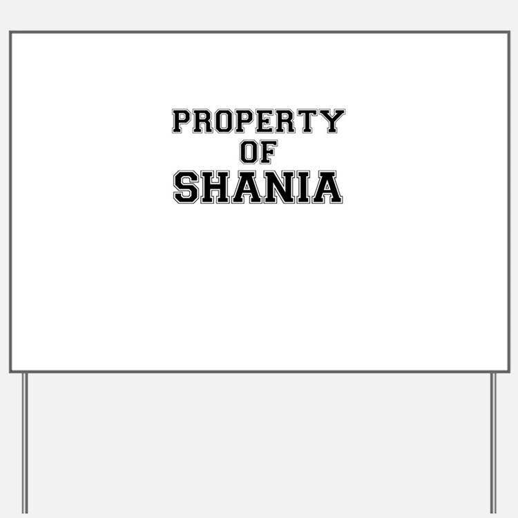 Property of SHANIA Yard Sign