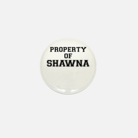 Property of SHAWNA Mini Button