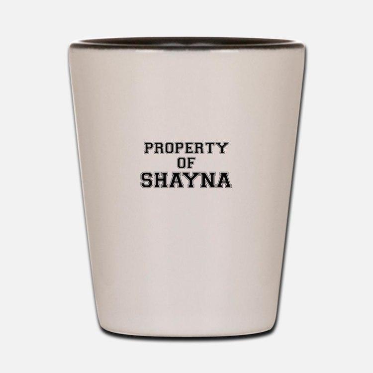 Property of SHAYNA Shot Glass