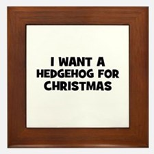 I want a Hedgehog for Christm Framed Tile