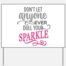 DULL YOUR SPARKLE Yard Sign