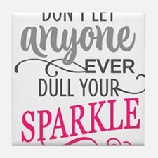 DULL YOUR SPARKLE Tile Coaster