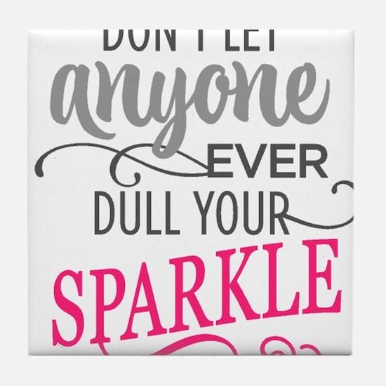 DULL YOUR SPARKLE Tile Coaster