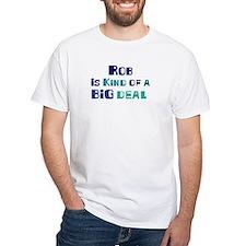 Rob is a big deal Shirt