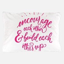 ENCOURAGE EACH OTHER Pillow Case