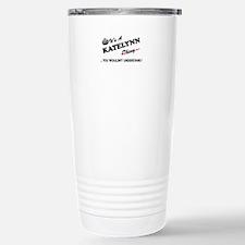 KATELYNN thing, you wou Travel Mug