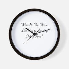 Why do you write like you're running ou Wall Clock