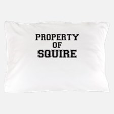 Property of SQUIRE Pillow Case