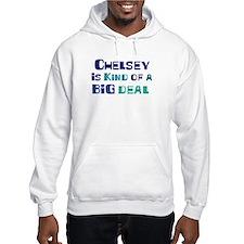 Chelsey is a big deal Hoodie Sweatshirt