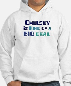 Chelsey is a big deal Hoodie Sweatshirt