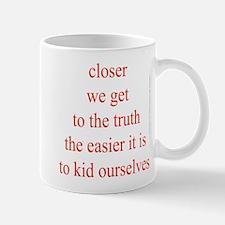 337. closer we get to the truth.. Mug