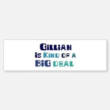 Gillian is a big deal Bumper Bumper Bumper Sticker