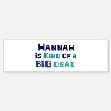 Hannah is a big deal Bumper Bumper Bumper Sticker