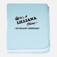 LILLIANA thing, you wouldn't understa baby blanket