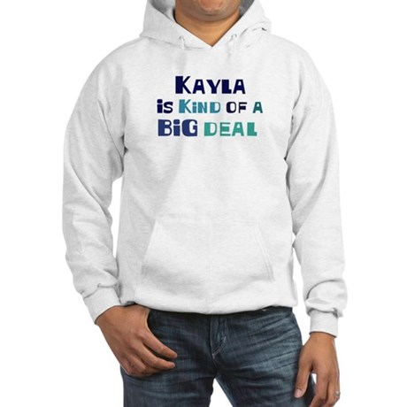 Kayla is a big deal Hooded Sweatshirt