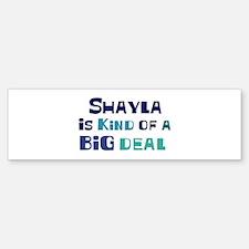 Shayla is a big deal Bumper Bumper Bumper Sticker