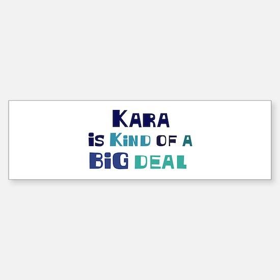 Kara is a big deal Bumper Bumper Bumper Sticker